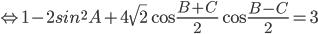 \Leftrightarrow 1 - 2si{n^2}A + 4\sqrt 2 \cos {{B + C} \over 2}\cos {{B - C} \over 2} = 3