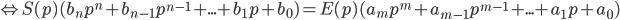 \Leftrightarrow S(p)(b_np^n+b_{n-1}p^{n-1}+...+b_1p+b_0) = E(p)(a_mp^m+a_{m-1}p^{m-1}+...+a_1p+a_0)