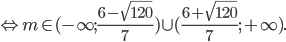 \Leftrightarrow m \in ( - \infty ;{{6 - \sqrt {120} } \over 7}) \cup ({{6 + \sqrt {120} } \over 7}; + \infty ).
