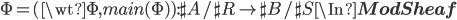 \Phi = (\wt{\Phi}, main(\Phi)):\sh{A}/\sh{R} \to \sh{B}/\sh{S}  \In {\bf ModSheaf}