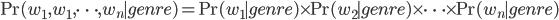 \Pr(w_1, w_1, \cdots, w_n \mid genre) = \Pr(w_1 \mid genre) \times \Pr(w_2 \mid genre) \times \cdots \times \Pr(w_n \mid genre)