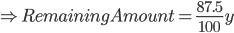 \Rightarrow Remaining Amount = \frac{87.5}{100}y