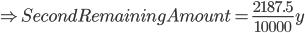 \Rightarrow Second Remaining Amount = \frac{2187.5}{10000} y