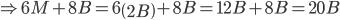 \Rightarrow 6M+8B=6\left ( 2B \right )+8B=12B+8B=20B