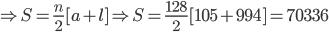 Rightarrow S=frac{n}{2}[a+l]Rightarrow S=frac{128}{2}[105+994]=70336