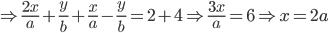 Rightarrowfrac{2x}{a}+frac{y}{b}+frac{x}{a}-frac{y}{b}=2+4 Rightarrowfrac{3x}{a}=6 Rightarrow x=2a