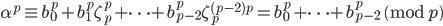 \alpha^p \equiv b_0^p+b_1^p\zeta_p^p+\cdots +b_{p-2}^p\zeta_p^{(p-2)p} = b_0^p+\cdots +b_{p-2}^p \pmod{p}