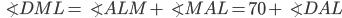 \angle DML= \angle ALM + \angle MAL=70+\angle DAL