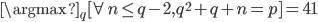 \argmax_{q}[\forall n\leq q-2,q^{2}+q+n=p]=41
