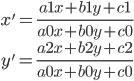 \array{x'=\frac{a1x+b1y+c1}{a0x+b0y+c0}\\y'=\frac{a2x+b2y+c2}{a0x+b0y+c0}}