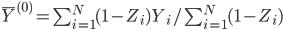 \bar{Y}^{(0)} = \sum_{i=1}^{N}{(1-Z_i) Y_i} / \sum_{i=1}^{N}{(1-Z_i)}