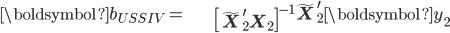 \begin{align*} \boldsymbol{b}_{\mathit{USSIV}}= & \left[\tilde{\mathbf{X}}_{2}^{\prime}\mathbf{X}_{2}\right]^{-1}\tilde{\mathbf{X}}_{2}^{\prime}\boldsymbol{y}_{2}\end{align*}