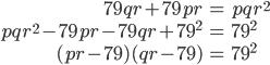 \begin{align*} 79qr + 79pr &=  pqr^2\\ pqr^2 - 79pr - 79qr + 79^2 &=  79^2\\ (pr - 79)(qr-79) &=  79^2 \end{align*}