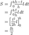 \begin{align*} S &=  \int_0^h \frac{h-t}{h}l\,dt\\ &=  \int_0^h \frac{t}{h}l\,dt\\ &=  \Big[\frac{t^2}{2h}l\Big]_0^h\\ &=  \frac{lh}{2} \end{align*}
