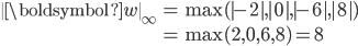 \begin{align}              \ \boldsymbol{w} \ _{\infty} &=\max( -2 , 0 , -6 , 8 ) \\                                                 &=\max(2,0,6,8)=8              \end{align}