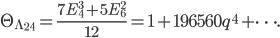 \begin{align}     \Theta_{\Lambda_{24}} = \frac{7E_4^3+5E_6^2}{12} = 1+196560q^4+\cdots. \end{align}