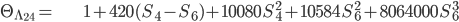 \begin{align}     \Theta_{\Lambda_{24}} =& 1 + 420(S_4-S_6) + 10080\,S_4^2 + 10584\,S_6^2+8064000\,S_6^3 \end{align}