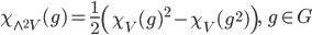 \begin{align}     \chi_{\wedge^2 V}(g) = \frac{1}{2}\left(\chi_V(g)^2-\chi_V(g^2)\right),\ \      g\in G \end{align}