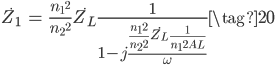\begin{align}     \dot{Z_1} &= \frac{{n_1}^2}{{n_2}^2} \dot{Z_L} \frac{1}{1 - j \frac{\frac{{n_1}^2}{{n_2}^2} \dot{Z_L} \frac{1}{{n_1}^2 A_L}}{\omega}} \tag{20} \end{align}