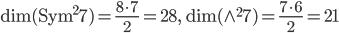 \begin{align}     {\rm dim}({\rm Sym}^2{\bf 7}) = \frac{8\cdot7}{2} = 28,\ \ \      {\rm dim}(\wedge^2{\bf 7}) = \frac{7\cdot 6}{2} = 21 \end{align}