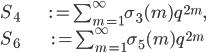 \begin{align}     S_4 &:= \sum_{m=1}^\infty \sigma_3(m)q^{2m},\\     S_6 &:= \sum_{m=1}^\infty \sigma_5(m)q^{2m} \end{align}