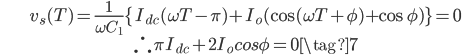 \begin{align} & v_s(T)=\frac{1}{\omega C_1}\{I_{dc}(\omega T-\pi)+I_o(\cos (\omega T+\phi)+\cos \phi)\}=0 \\ &\therefore ~ \pi I_{dc}+2I_o cos \phi = 0 \tag{7} \end{align}