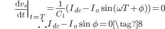 \begin{align} &\left.\frac{\mathrm{d}v_s}{\mathrm{d}t}\right|_{t=T}=\frac{1}{C_1}(I_{dc}-I_o \sin (\omega T + \phi))=0 \\ &\therefore ~ I_{dc}-I_o\sin \phi=0 \tag{8} \end{align}