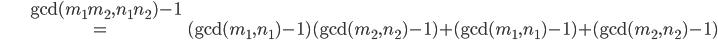 \begin{align} &\mathrm{gcd}(m_1m_2,n_1n_2)-1\\ &=(\mathrm{gcd}(m_1,n_1)-1)(\mathrm{gcd}(m_2,n_2)-1)+(\mathrm{gcd}(m_1,n_1)-1)+(\mathrm{gcd}(m_2,n_2)-1) \end{align}