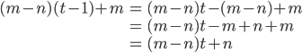\begin{align} (m - n)(t - 1) + m &= (m - n)t - (m - n) + m \\ &= (m - n)t - m + n + m \\ &= (m - n)t + n \end{align}