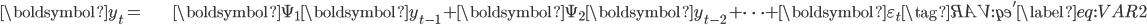 \begin{align} \boldsymbol{y}_{t}= & \boldsymbol{\Psi}_{1}\boldsymbol{y}_{t-1}+\boldsymbol{\Psi}_{2}\boldsymbol{y}_{t-2}+\cdots+\boldsymbol{\varepsilon}_{t}\tag{\ref{eq:VAR}'}\label{eq:VAR2}\end{align}