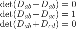 \begin{align} \det(D_{ab}+D_{ab})&=0\\ \det(D_{ab}+D_{ac})&=1\\ \det(D_{ab}+D_{cd})&=0 \end{align}