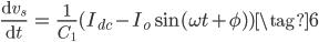 \begin{align} \frac{\mathrm{d}v_s}{\mathrm{d}t} &= \frac{1}{C_1}(I_{dc}-I_o \sin (\omega t + \phi)) \tag{6} \end{align}