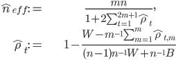 \begin{align} \hat{n}_{\mathit{eff}}:= & \frac{mn}{1+2\sum_{t=1}^{2m+1}\hat{\rho}_{t}},\\ \hat{\rho}_{t}:= & 1-\frac{W-m^{-1}\sum_{m=1}^{m}\hat{\rho}_{t,m}}{(n-1)n^{-1}W+n^{-1}B}\end{align}
