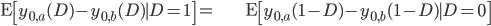 \begin{align} \mathrm{E}\left[y_{0,a}(D)-y_{0,b}(D)\mid D=1\right]= & \mathrm{E}\left[y_{0,a}(1-D)-y_{0,b}(1-D)\mid D=0\right]\end{align}