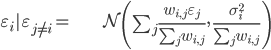 \begin{align} \varepsilon_{i}|\varepsilon_{j\neq i}= & \mathcal{N}\left(\sum_{j}\frac{w_{i,j}\varepsilon_{j}}{\sum_{j}w_{i,j}},\,\frac{\sigma_{i}^{2}}{\sum_{j}w_{i,j}}\right)\end{align}