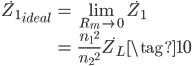 \begin{align} {\dot{Z_1}}_{ideal}     &= \lim_{R_m \to 0} \dot{Z_1} \\     &= \frac{{n_1}^2}{{n_2}^2} \dot{Z_L} \tag{10} \end{align}