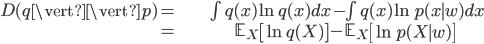 \begin{align} D(q\vert\vert p)= & \int q(x)\ln q(x)dx-\int q(x)\ln p(x\mid w)dx\\ = & \mathbb{E}_{X}\left[\ln q(X)\right]-\mathbb{E}_{X}\left[\ln p(X\mid w)\right]\end{align}