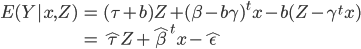 \begin{align} E(Y|x,Z)&=(\tau +b)Z+(\beta-b\gamma)^t x-b(Z-\gamma^{t}x)\\ &=\hat{\tau}Z+\hat{\beta}^t x-\hat{\epsilon} \end{align}
