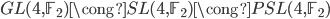 \begin{align} GL(4,\mathbb{F}_2)\cong SL(4,\mathbb{F}_2)\cong PSL(4,\mathbb{F}_2) \end{align}