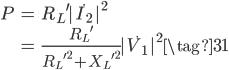 \begin{align} P     &= {R_L}^{\prime} {|\dot{I_2}|}^2 \\     &= \frac{{R_L}^{\prime}}{{{R_L}^{\prime}}^2 + {{X_L}^{\prime}}^2} {|\dot{V_1}|}^2 \tag{31} \end{align}