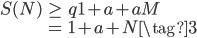 \begin{align} S(N) &\geqq 1+a+aM\\ &=  1+a+N \tag{3} \end{align}
