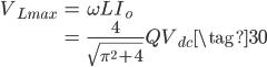 \begin{align} V_{Lmax} &= \omega L I_o \\ &= \frac{4}{\sqrt{{\pi}^2+4}} Q V_{dc} \tag{30} \end{align}