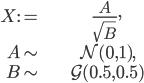 \begin{align} X:= & \frac{A}{\sqrt{B}},\\ A\sim & \mathcal{N}(0,1),\\ B\sim & \mathcal{G}(0.5,0.5)\end{align}