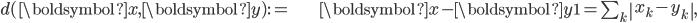 \begin{align} d(\boldsymbol{x},\boldsymbol{y}):= & \left\Vert \boldsymbol{x}-\boldsymbol{y}\right\Vert _{1}=\sum_{k}\left|x_{k}-y_{k}\right|,\end{align}
