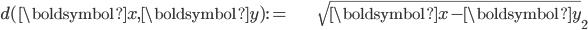 \begin{align} d(\boldsymbol{x},\boldsymbol{y}):= & \sqrt{\left\Vert \boldsymbol{x}-\boldsymbol{y}\right\Vert }_{2}\end{align}