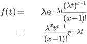 \begin{align} f(t)= & \lambda\mathrm{e}^{-\lambda t}\frac{(\lambda t)^{x-1}}{(x-1)!}\\ = & \frac{\lambda^{x}t^{x-1}}{(x-1)!}\mathrm{e}^{-\lambda t}\end{align}
