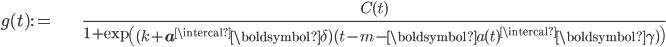 \begin{align} g(t):= & \frac{C(t)}{1+\exp\left( (k+\mathbf{a}^{\intercal}\boldsymbol{\delta})(t-m-\boldsymbol{a}(t)^{\intercal}\boldsymbol{\gamma})\right)}\end{align}