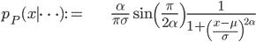 \begin{align} p_{P}(x\mid\cdots):= & \frac{\alpha}{\pi\sigma}\sin\left(\frac{\pi}{2\alpha}\right)\frac{1}{1+\left(\frac{x-\mu}{\sigma}\right)^{2\alpha}} \end{align}