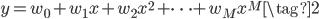 \begin{align} y=w_{0}+w_{1}x+w_{2}x^{2}+\cdots+w_{M}x^{M}\tag{2} \end{align}