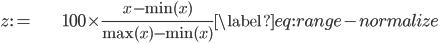 \begin{align} z:= & 100\times\frac{x-\min(x)}{\max(x)-\min(x)}\label{eq:range-normalize}\end{align}